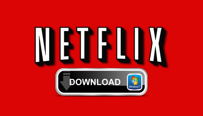 download netflix video on windows 7